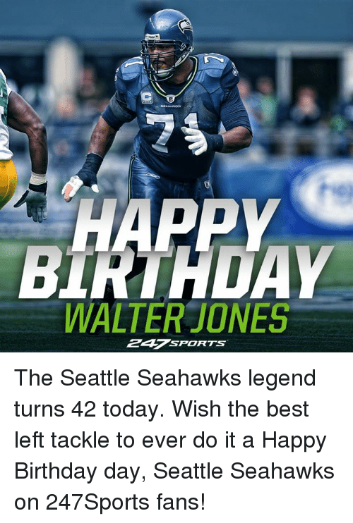 """Memes, Seattle Seahawks, and Seahawks: 穵  BIRTHDAY  WALTER""""JONES  247 SPORTS The Seattle Seahawks legend turns 42 today. Wish the best left tackle to ever do it a Happy Birthday day, Seattle Seahawks on 247Sports fans!"""