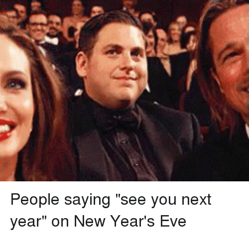 funny eve and new years eve people saying see you next