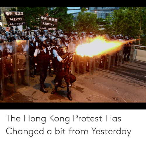 Protest, Hong Kong, and Yesterday: 警告 催浓信  警告  催浪煙  WARNING  WARNING  TEAR SMOXE  TEAR SMOKE The Hong Kong Protest Has Changed a bit from Yesterday