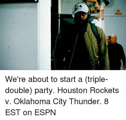 Espn, Houston Rockets, and Memes: 靠 We're about to start a (triple-double) party.  Houston Rockets v. Oklahoma City Thunder. 8 EST on ESPN