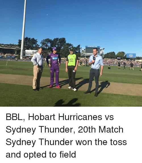 Memes, Hurricane, and Match: 놀 BBL, Hobart Hurricanes vs Sydney Thunder, 20th Match  Sydney Thunder won the toss and opted to field
