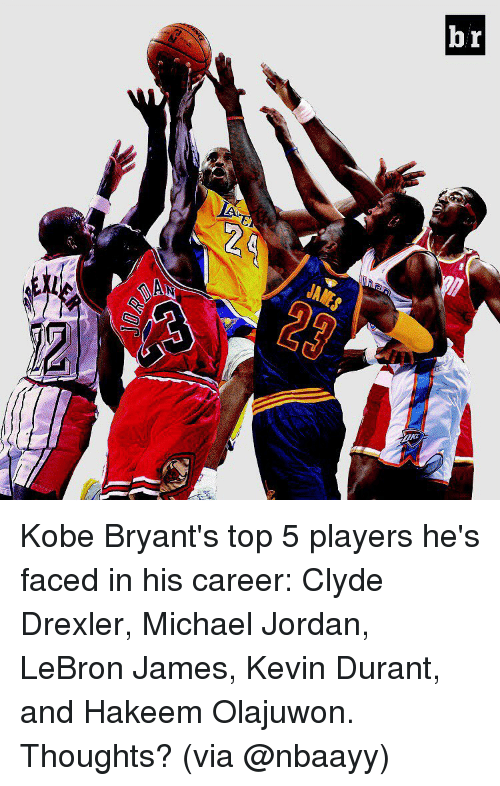 Jordans, Kevin Durant, and Kobe Bryant: 뇌 Kobe Bryant's top 5 players he's faced in his career: Clyde Drexler, Michael Jordan, LeBron James, Kevin Durant, and Hakeem Olajuwon. Thoughts? (via @nbaayy)