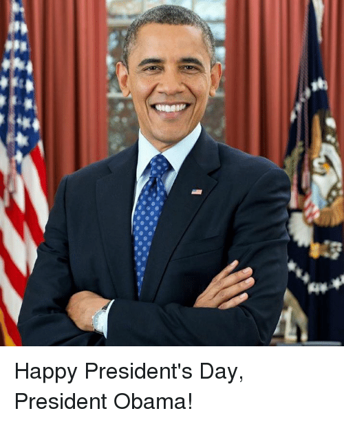 Memes, Obama, and Happy: 사용 Happy President's Day, President Obama!