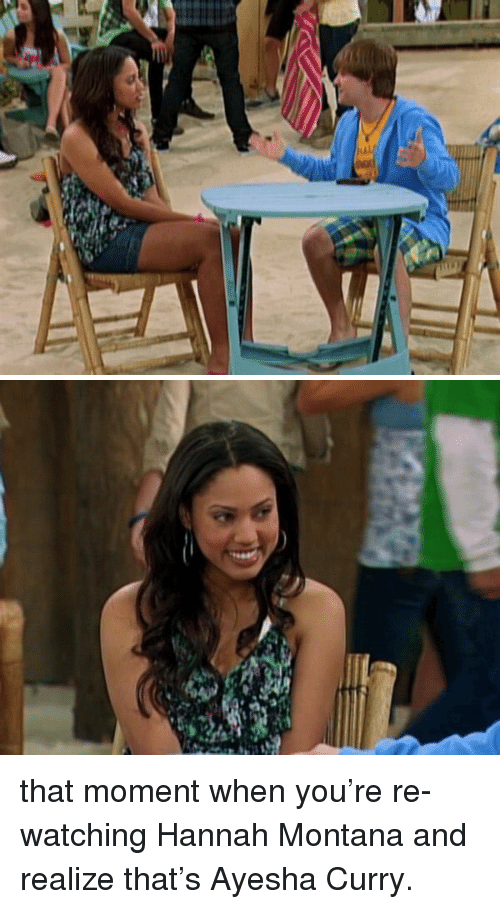 Ayesha Curry, Funny, and Hannah Montana: 씨 that moment when you're re-watching Hannah Montana and realize that's Ayesha Curry.