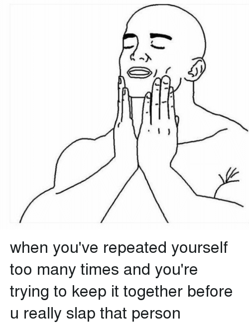 Time, Girl Memes, and Personal: :0  人 when you've repeated yourself too many times and you're trying to keep it together before u really slap that person