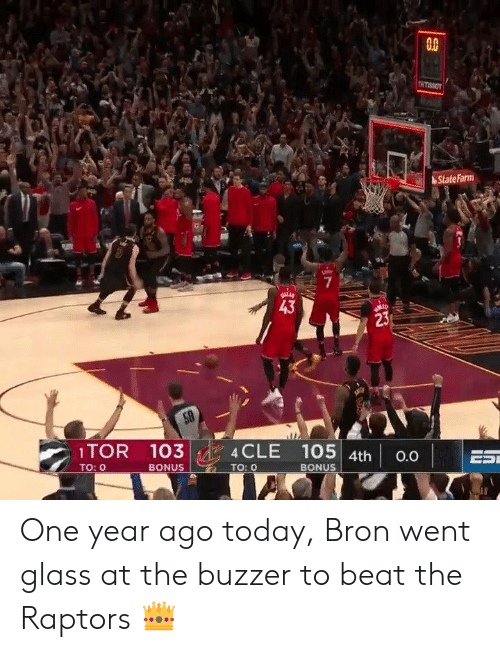 Statefarm, Today, and Glass: 0.0  StateFarm  7  43  23  1TOR 103  TO: O  4CLE 105  BONUS  4th 0.0  BONUS  TO: 0 One year ago today, Bron went glass at the buzzer to beat the Raptors 👑