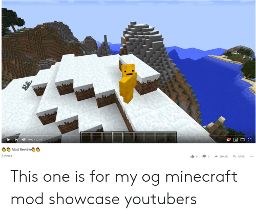 Minecraft, Minecraft Mod, and One: 0:02/12:04  Mod Review  5 views  lo SHARE SAVE This one is for my og minecraft mod showcase youtubers