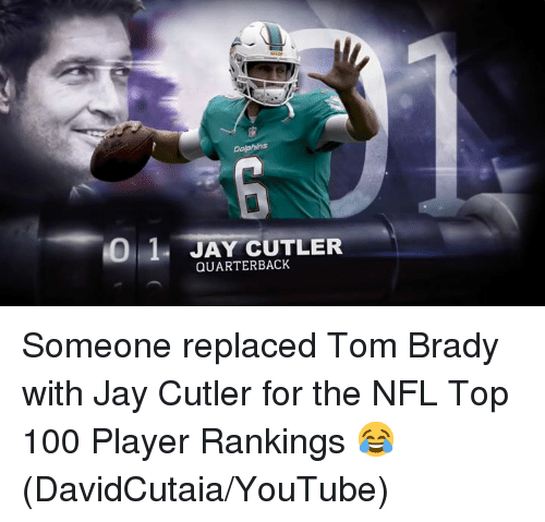 Anaconda, Jay, and Nfl: 0 1 JAY CUTLER  QUARTERBACK Someone replaced Tom Brady with Jay Cutler for the NFL Top 100 Player Rankings 😂 (DavidCutaia/YouTube)