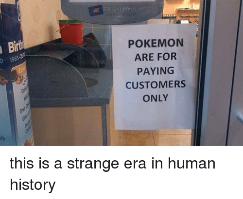 Funny, Pokemon, and History: 0 1985  G t Cards  POKEMON  ARE FOR  PAYING  CUSTOMERS  ONLY this is a strange era in human history