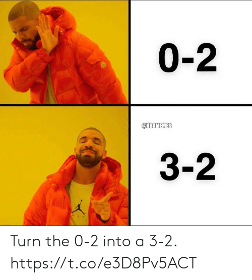 Memes, 🤖, and Turn: 0-2  ONBAMEMES  3-2 Turn the 0-2 into a 3-2. https://t.co/e3D8Pv5ACT