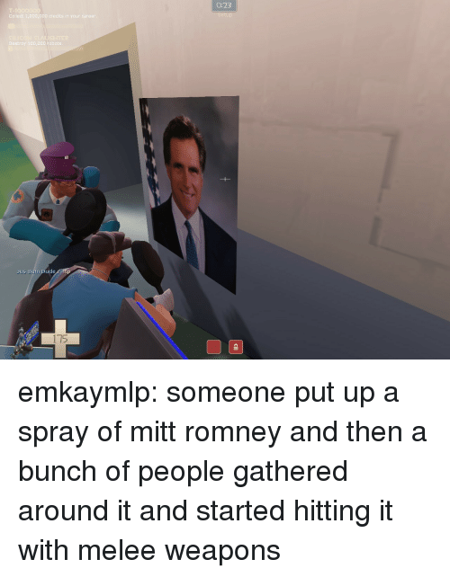 Dude, Tumblr, and Mitt Romney: 0:23  T-1  Collect 1,000,000 credits in your career  robots  Jus Sum Dude  175 emkaymlp: someone put up a spray of mitt romney and then a bunch of people gathered around it and started hitting it with melee weapons