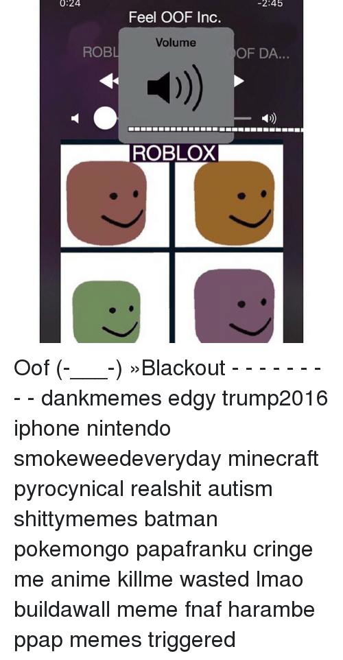 024 245 Feel OOF Inc Volume OF DA ROB ROBLOX Oof -___- »Blackout