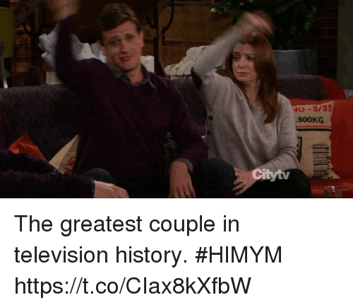 Memes, History, and Television: 0-3/33  500KG  Citytv The greatest couple in television history. #HIMYM https://t.co/CIax8kXfbW