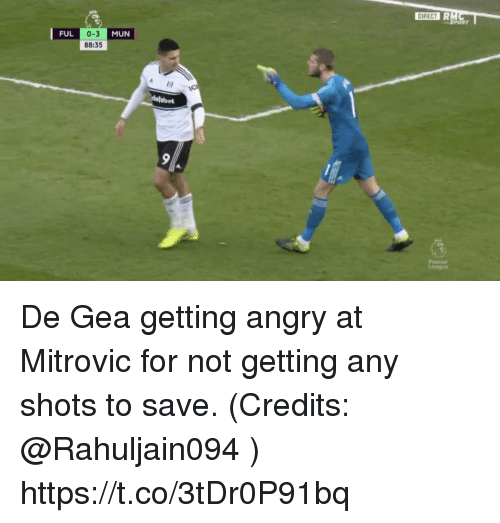 Memes, Angry, and 🤖: 0-3  88:35  FUL  MUN De Gea getting angry at Mitrovic for not getting any shots to save. (Credits: @Rahuljain094 ) https://t.co/3tDr0P91bq