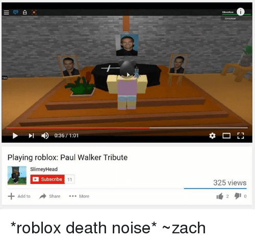 036 101 Playing Roblox Paul Walker Tribute Slimey Head Subscribe 11