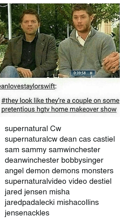 Memes, Hgtv, and 🤖: 0:39:58 II  anlovestaylorswift  #they look like they're a couple on some  pretentious hgtv home makeover show supernatural Cw supernaturalcw dean cas castiel sam sammy samwinchester deanwinchester bobbysinger angel demon demons monsters supernaturalvideo video destiel jared jensen misha jaredpadalecki mishacollins jensenackles
