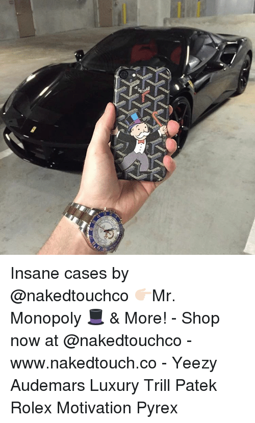 Memes, Monopoly, and Yeezy: 0 9.7  passes  ssesessey  saussv  susessp.  inasasser  sass  .7の Insane cases by @nakedtouchco 👉🏻Mr. Monopoly 🎩 & More! - Shop now at @nakedtouchco - www.nakedtouch.co - Yeezy Audemars Luxury Trill Patek Rolex Motivation Pyrex