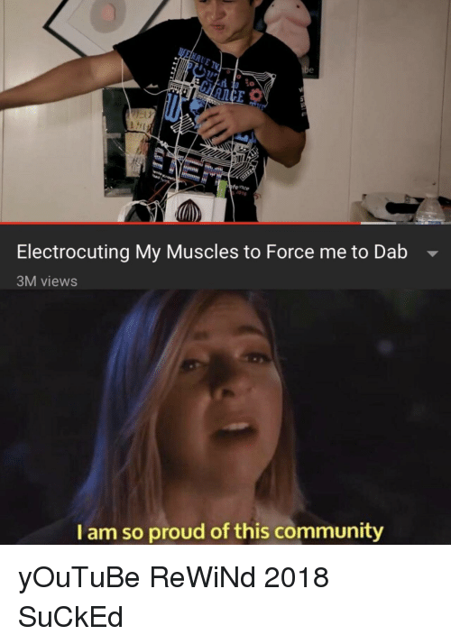Community, youtube.com, and Proud: 0 co  fence  1016  Electrocuting My Muscles to Force me to Dab -  3M views  I am so proud of this community yOuTuBe ReWiNd 2018 SuCkEd