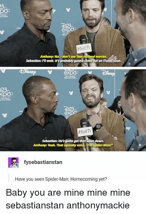 """Memes, Movies, and Soon...: 0  ex  Anthony: No. I don't see Tom Holland movies.  Sebastian: I'l walt. It's probably gonna come out on ITunes soon.  vex  ex  Sebastian: He's gotta get that voice down.  Anthony: Yeah. That squeaky voice,m Spider-Man!""""  fysebastianstan  Have you seen Spider-Man: Homecoming yet? Baby you are mine mine mine sebastianstan anthonymackie"""