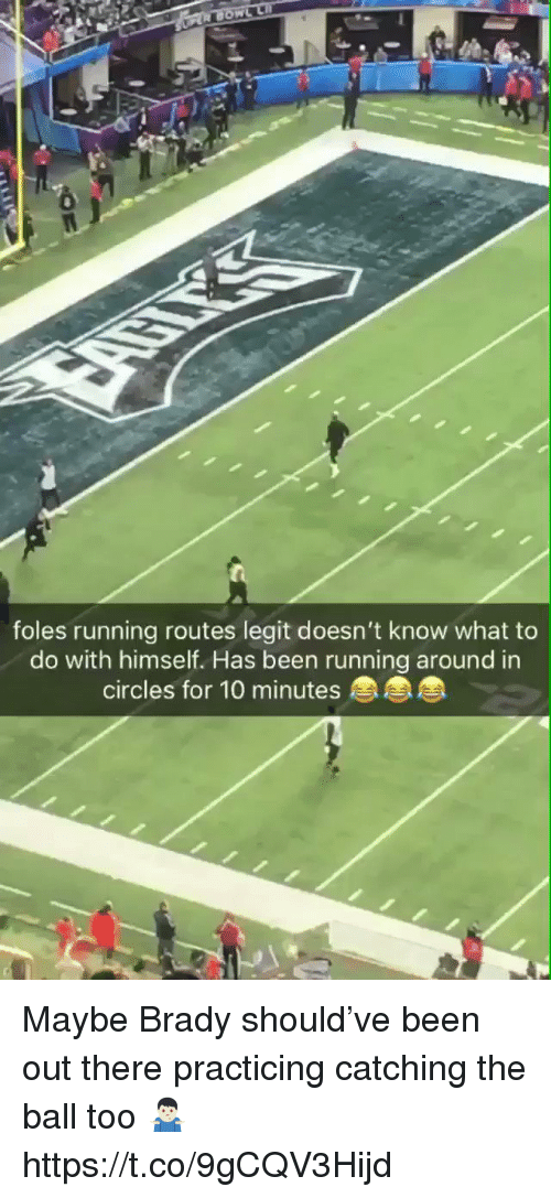 Football, Nfl, and Sports: 0  foles running routes legit doesn't know what to  do with himself. Has been running around in  circles for 10 minutes Maybe Brady should've been out there practicing catching the ball too 🤷🏻‍♂️  https://t.co/9gCQV3Hijd