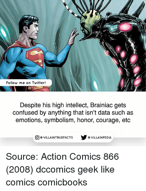 Confused, Memes, and Twitter: 0  Follow me on Twitter!  Despite his high intellect, Brainiac gets  confused by anything that isn't data such as  emotions, symbolism, honor, courage, etc  回@VILLA IN TRUEFACTS  步@VILLA IN PEDI Source: Action Comics 866 (2008) dccomics geek like comics comicbooks