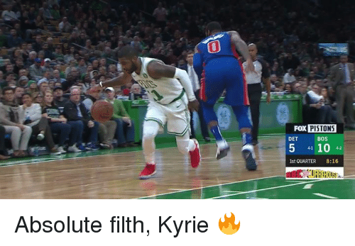 Fox, Pistons, and Quarter: 0  Fox PISTONS  5 10 42  DET  BOS  st QUARTER 8:16 Absolute filth, Kyrie 🔥