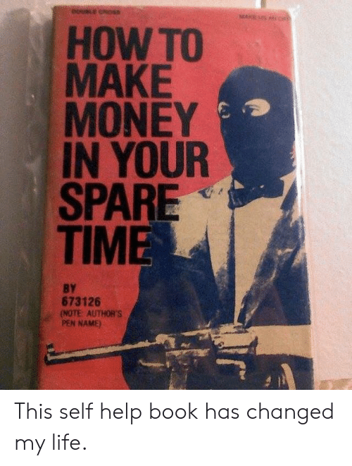Life, Money, and Book: 0  HOW TO  MAKE  MONEY  IN YOUR  SPARE  TIME  BY  673126  (NOTE: AUTHOR'S  PEN NAME) This self help book has changed my life.