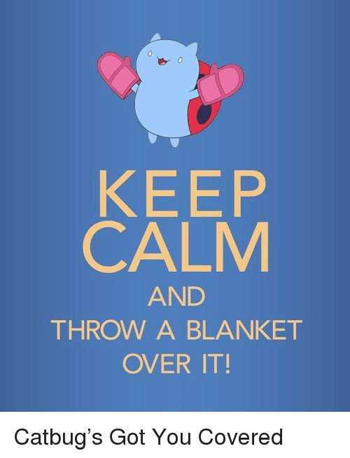 40 KEEP CALM AND THROW A BLANKET OVER IT Catbugrsquos Got You Interesting Keep Calm And Throw A Blanket On It