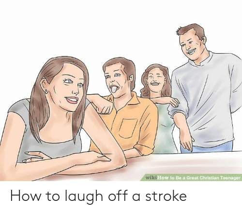 How To, How, and Stroke: 0  ki How to Be a Great Christian Teenager  Wi How to laugh off a stroke