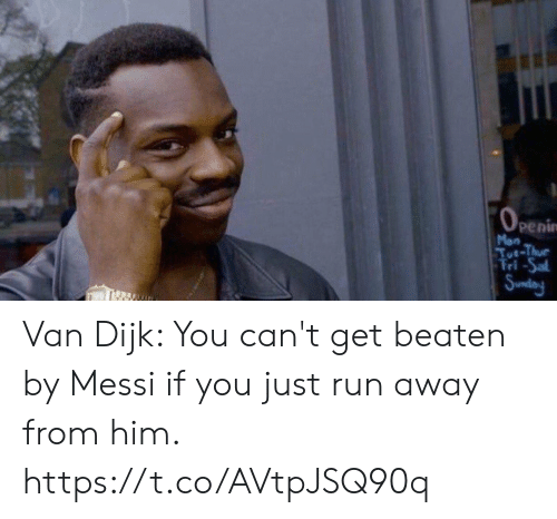 Memes, Run, and Messi: 0  Mon  Tut-Thue  Tri-Sa Van Dijk: You can't get beaten by Messi if you just run away from him. https://t.co/AVtpJSQ90q