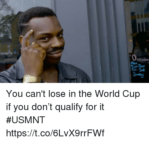 Tom Brady, World Cup, and World: 0  peninc  Mon  E-Thue  Tri-Sa You can't lose in the World Cup if you don't qualify for it #USMNT https://t.co/6LvX9rrFWf