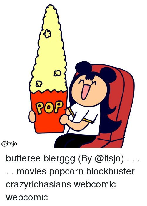 Blockbuster, Memes, and Movies: 0  POP  @itsjo butteree blerggg (By @itsjo) . . . . . movies popcorn blockbuster crazyrichasians webcomic webcomic