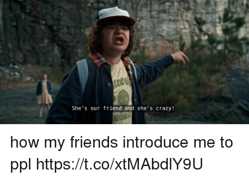 Crazy, Friends, and Girl Memes: 0  She's our friend and she's crazy! how my friends introduce me to ppl https://t.co/xtMAbdlY9U