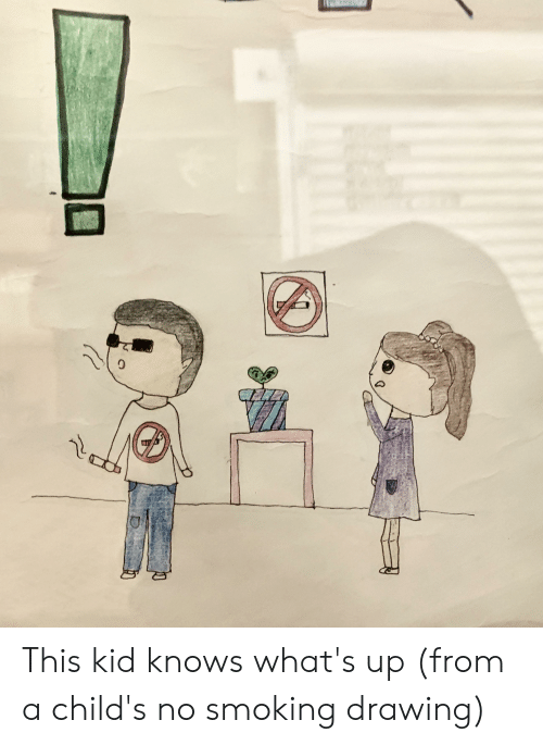 Smoking, Kid, and Whats: 0 This kid knows what's up (from a child's no smoking drawing)