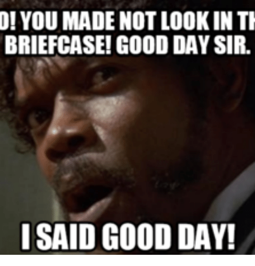 0 you made not lookin ti briefcase good daysir i 17882712 ✅ 25 best memes about i said good day meme i said good day memes