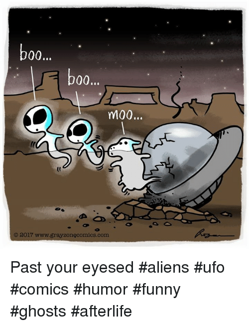 00 000 m00 2017 www grayzonecomics com past your eyesed aliens ufo 11824835 ✅ 25 best memes about funny ghosts funny ghosts memes
