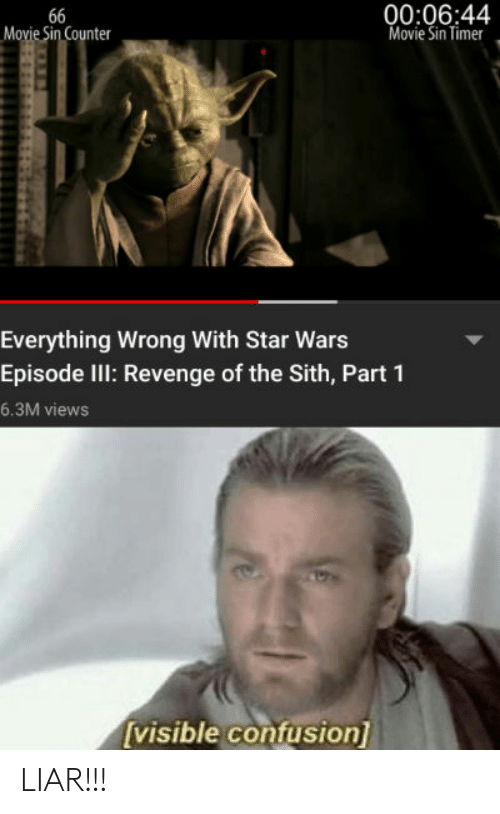 000644 Movie Sin Timer Ovie Sin Counter Everything Wrong With Star Wars Episode Iil Revenge Of The Sith Part 1 63m Views Visible Confusion Liar Revenge Meme On Me Me