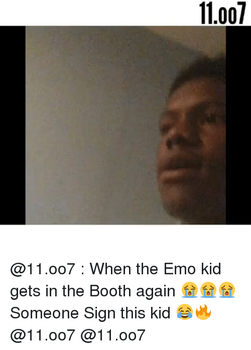 Emo, Funny, and Kids: 00 @11.oo7 : When the Emo kid gets in the Booth again 😭😭😭 Someone Sign this kid 😂🔥 @11.oo7 @11.oo7