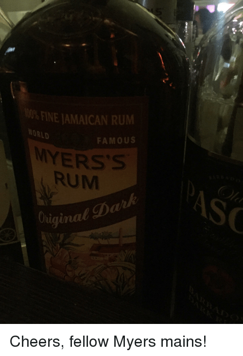 Cheers, Dark, and Rum: 00% FINE JAMAICAN RUM  ORLD  FAMOUS  MYERS's  RUM  Is  So  ginal Dark