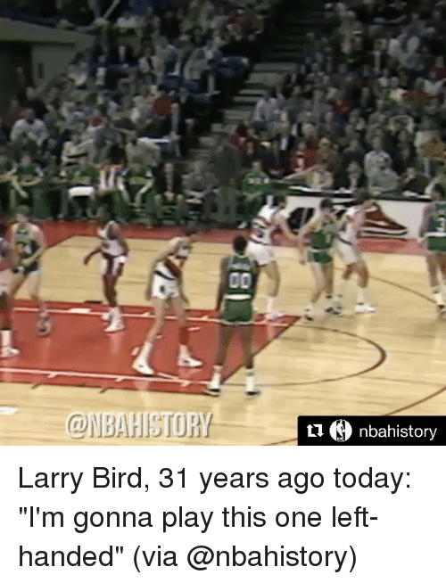 "Sports, Larry Bird, and Left Handed: 00  nbahistory Larry Bird, 31 years ago today: ""I'm gonna play this one left-handed"" (via @nbahistory)"
