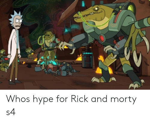 Hype, Rick and Morty, and For: 00 Whos hype for Rick and morty s4