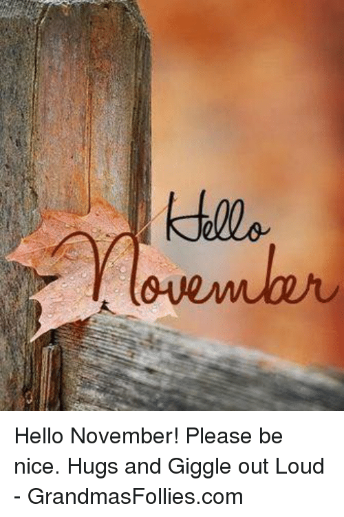Hello, Memes, And 🤖: :000 Hello November! Please Be Nice.