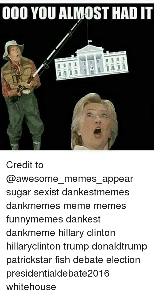000 you almost had it credit to awesome memes appear sugar sexist 8116036 000 you almost had it credit to sugar sexist dankestmemes dankmemes