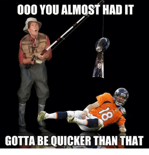 Memes, 🤖, and You: 000 YOU ALMOST HAD IT  GOTTA BE QUICKER THAN THAT