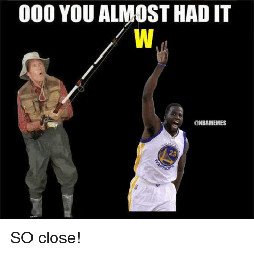 Nba, So Close, and You Almost Had It: 000 YOU ALMOST HAD IT  @HBAMEMES SO close!