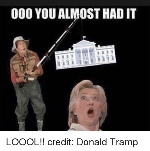 Funny, Credited, and Tramp: 000 YOU ALMOST HAD IT LOOOL!! credit: Donald Tramp