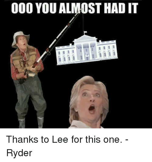 Memes, 🤖, and Lee: 000 YOU ALMOST HAD IT Thanks to Lee for this one. - Ryder