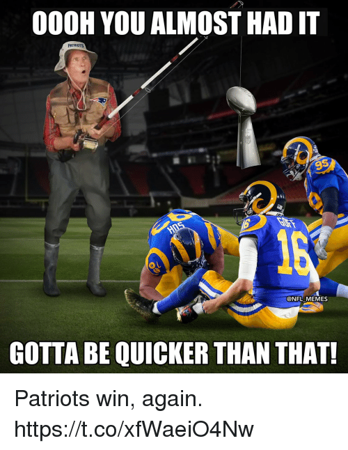 Football, Memes, and Nfl: 000H YOU ALMOST HAD IT  PATRIOTS  9  @NFL MEMES  GOTTA BE QUICKER THAN THAT! Patriots win, again. https://t.co/xfWaeiO4Nw