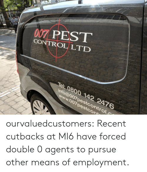 Target, Tumblr, and Control: 007 PEST  CONTROL LTD  Tel 0800 142 2476  int @007pestcontrol.  N007 pestcon  WW ourvaluedcustomers: Recent cutbacks at MI6 have forced  double 0 agents to pursue other means of employment.