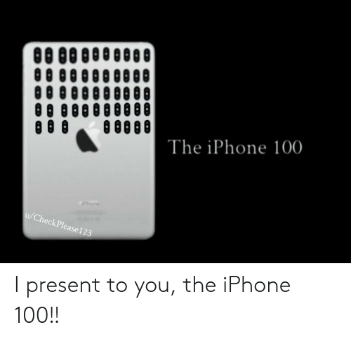 Iphone, Dank Memes, and The Iphone: 0080000000  0 000080808  0000008008  08 808008008  8880888  The iPhone 100  Ch  eckp  ease123 I present to you, the iPhone 100!!